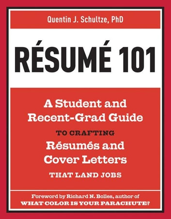 Resume 101 - A Student and Recent-Grad Guide to Crafting Resumes and Cover Letters that LandJobs ebook by Quentin J. Schultze