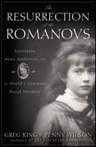 The Resurrection of the Romanovs ebook by Greg King,Penny Wilson