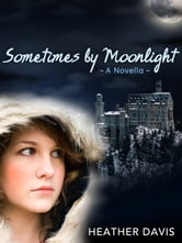 Sometimes by Moonlight: A Novella - (Book Two) ebook by Heather Davis