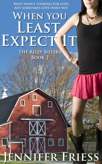 When You Least Expect It - The Riley Sisters, #2 ebook by Jennifer Friess