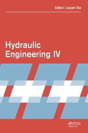 Hydraulic Engineering IV - Proceedings of the 4th International Technical Conference on Hydraulic Engineering (CHE 2016, Hong Kong, 16-17 July 2016) ebook by