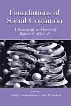 Foundations of Social Cognition ebook by Galen V. Bodenhausen,Alan J. Lambert