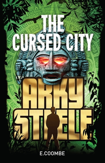 Arky Steele: The Cursed City ebook by E. Coombe