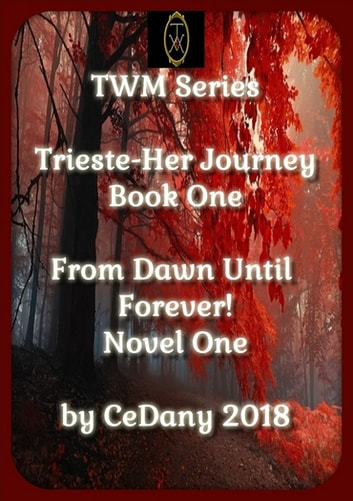 Trieste-Her Journey/From Dawn Until Forever! - Book One/Novel One eBook by Ce Dany