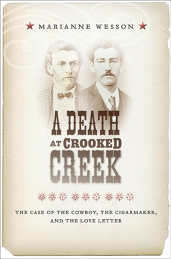 A Death at Crooked Creek - The Case of the Cowboy, the Cigarmaker, and the Love Letter ebook by Marianne Wesson