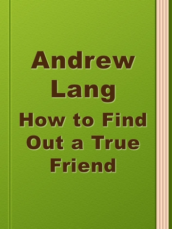 How to Find Out a True Friend ebook by Andrew Lang