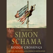 Rough Crossings - Britain, the Slaves, and the American Re audiobook by Simon Schama