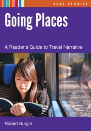 Going Places - A Reader's Guide to Travel Narrative ebook by Robert Burgin