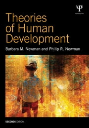 Theories of Human Development ebook by Barbara M. Newman,Philip R. Newman