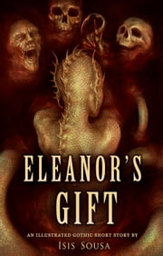 Eleanor's Gift ~ An illustrated Gothic Short Story ebook by Isis Sousa