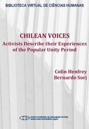 Chilean Voices: activists describe their experiences of the popular unity period ebook by Colin Henfrey, Bernardo Sorj