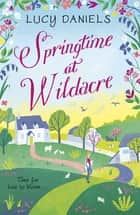 Springtime at Wildacre - the gorgeously uplifting, feel-good romance eBook by Lucy Daniels