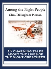 Among the Night People - With linked Table of Contents ebook by Clara Dillingham Pierson