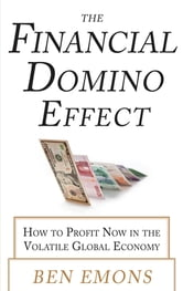 The Financial Domino Effect: How to Profit Now in the Volatile Global Economy ebook by Ben Emons