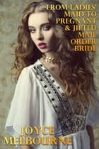 From Ladies' Maid To Pregnant & Jilted Mail Order Bride ebook by Joyce Melbourne