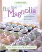 More From Magnolia - Recipes from the World Famous Bakery and Allysa Torey's Home Kitchen ebook by Allysa Torey