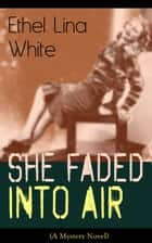 She Faded Into Air (A Mystery Novel) - Thriller Classic ebook by Ethel Lina White