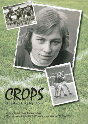Crops - The Alex Cropley Story ebook by Alex Cropley