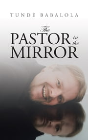The Pastor in the Mirror ebook by Tunde Babalola