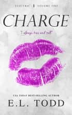 Charge (Electric Series #1) - Electric, #1 ebook by E. L. Todd