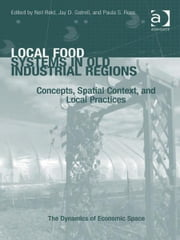 Local Food Systems in Old Industrial Regions - Concepts, Spatial Context, and Local Practices ebook by Dr Jay D Gatrell,Ms Paula S Ross,Professor Neil Reid,Prof Dr Christine Tamásy