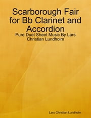 Scarborough Fair for Bb Clarinet and Accordion - Pure Duet Sheet Music By Lars Christian Lundholm ebook by Lars Christian Lundholm