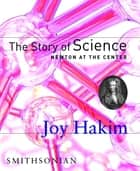 The Story of Science: Newton at the Center ebook by Joy Hakim