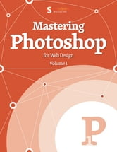 Mastering Photoshop for Web Design - Volume 1 ebook by Smashing Magazine,Thomas Giannattasio