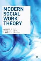 Modern Social Work Theory ebook by Malcolm Payne