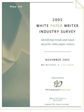 2005 White Paper Writer Industry Survey ebook by Stelzner, Michael, A