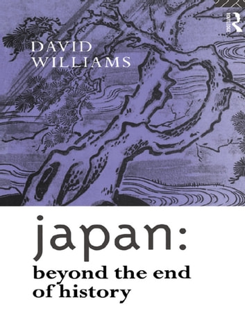 Japan: Beyond the End of History ebook by David Williams