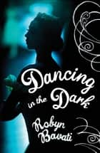 Dancing in the Dark ebook by Robyn Bavati