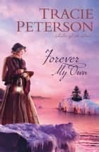 Forever My Own (Ladies of the Lake) ebook by Tracie Peterson