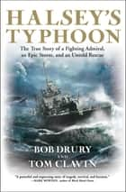 Halsey's Typhoon - The True Story of a Fighting Admiral, an Epic Storm, and an Untold Rescue ebook by Bob Drury, Tom Clavin
