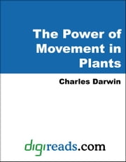 The Power of Movement in Plants ebook by Darwin, Charles