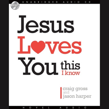 Jesus Loves You...This I Know audiobook by Craig Gross,Jason Harper