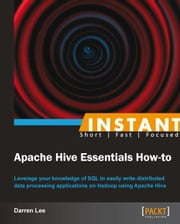 Instant Apache Hive Essentials How-to ebook by Darren Lee