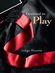 Destined to Play - An Avalon Novel ebook by Kobo.Web.Store.Products.Fields.ContributorFieldViewModel