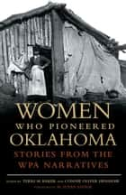Women Who Pioneered Oklahoma ebook by Terri M. Baker,Connie Oliver Henshaw,M. Susan Savage