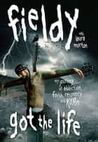Got the Life - My Journey of Addiction, Faith, Recovery, and Korn eBook by Fieldy
