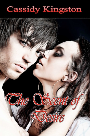 The Scent Of Desire eBook by Cassidy Kingston