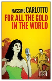 For All the Gold in the World ebook by Massimo Carlotto,Antony Shugaar