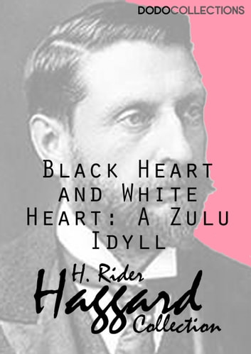 Black Heart and White Heart: A Zulu Idyll ebook by H. Rider Haggard
