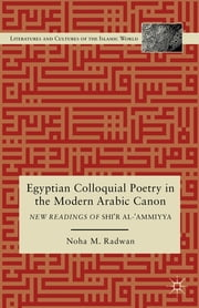 Egyptian Colloquial Poetry in the Modern Arabic Canon - New Readings of Shi'r al-'Ammiyya ebook by Noha Radwan
