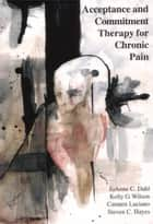 Acceptance and Commitment Therapy for Chronic Pain ebook by JoAnne Dahl, PhD, Carmen Luciano,...