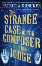The Strange Case of the Composer and His Judge ebook by Ms Patricia Duncker