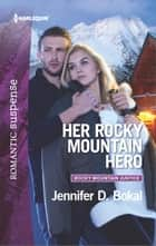 Her Rocky Mountain Hero ebook by Jennifer D. Bokal
