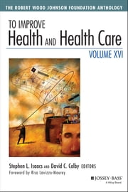 To Improve Health and Health Care, Volume XVI - The Robert Wood Johnson Foundation Anthology ebook by Stephen L. Isaacs,David C. Colby,Risa Lavizzo-Mourey