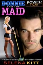 Power Play: Donnie and the Maid ebook by Selena Kitt