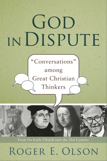 "God in Dispute - ""Conversations"" among Great Christian Thinkers ebook by Roger E. Olson"